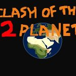 Clash of the 2 Planets