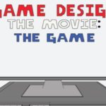 Game Design: The Movie: The Game
