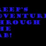 "Creep""s Adventure Through The Lab"
