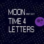 Moon aint got time 4 letters